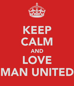 Poster: KEEP CALM AND LOVE MAN UNITED