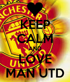 Poster: KEEP CALM AND LOVE MAN UTD