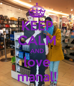 Poster: KEEP CALM AND love manal!