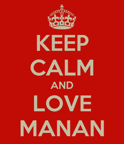 Poster: KEEP CALM AND LOVE MANAN