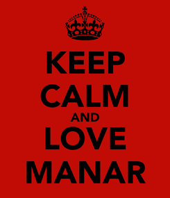 Poster: KEEP CALM AND LOVE MANAR