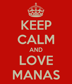 Poster: KEEP CALM AND LOVE MANAS