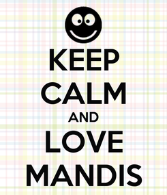 Poster: KEEP CALM AND LOVE MANDIS