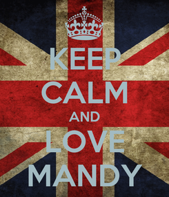 Poster: KEEP CALM AND LOVE MANDY