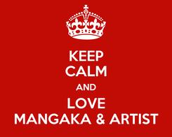 Poster: KEEP CALM AND LOVE MANGAKA & ARTIST