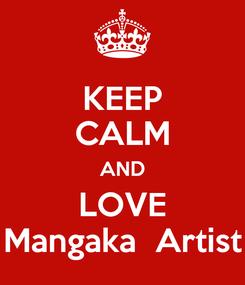 Poster: KEEP CALM AND LOVE Mangaka  Artist