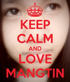 Poster: KEEP CALM AND LOVE MANGTIN