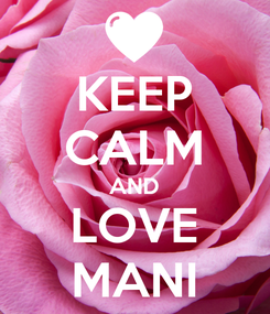 Poster: KEEP CALM AND LOVE MANI