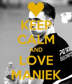 Poster: KEEP CALM AND LOVE MANIEK