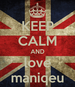 Poster: KEEP CALM AND love maniqeu