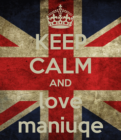 Poster: KEEP CALM AND love maniuqe