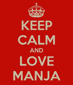 Poster: KEEP CALM AND LOVE MANJA