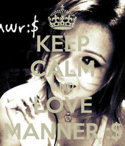 Poster: KEEP CALM AND LOVE MANNER :$