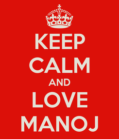 Poster: KEEP CALM AND LOVE MANOJ