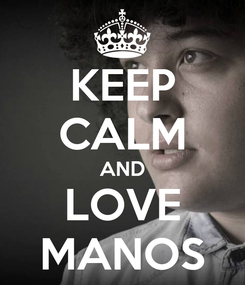 Poster: KEEP CALM AND LOVE MANOS