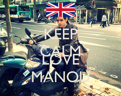 Poster: KEEP CALM AND LOVE MANOU