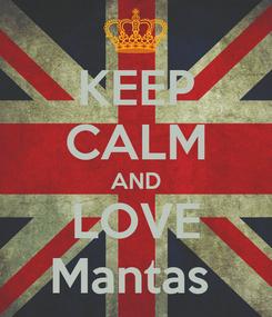 Poster: KEEP CALM AND LOVE Mantas