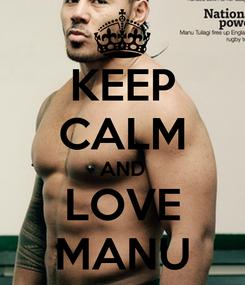 Poster: KEEP CALM AND LOVE MANU