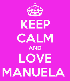 Poster: KEEP CALM AND LOVE MANUELA