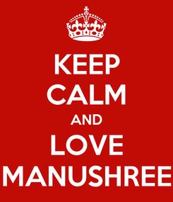 Poster: KEEP CALM AND LOVE MANUSHREE