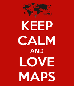 Poster: KEEP CALM AND LOVE MAPS