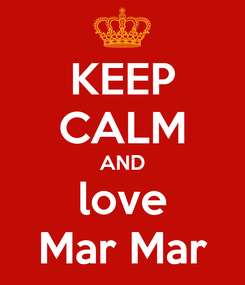 Poster: KEEP CALM AND love Mar Mar