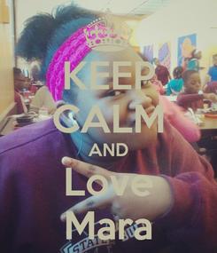 Poster: KEEP CALM AND Love Mara