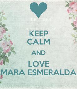 Poster: KEEP CALM AND LOVE MARA ESMERALDA