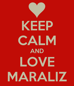 Poster: KEEP CALM AND LOVE MARALIZ