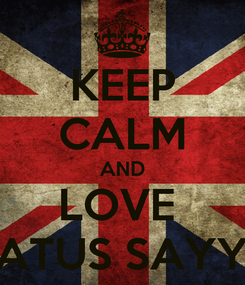 Poster: KEEP CALM AND LOVE  MAR'ATUS SAYYIDAH