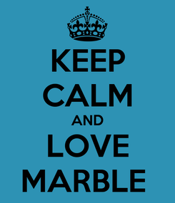Poster: KEEP CALM AND LOVE MARBLE