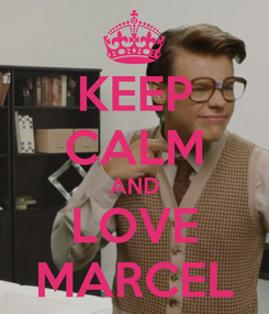 Poster: KEEP CALM AND LOVE MARCEL