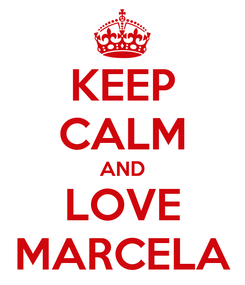 Poster: KEEP CALM AND LOVE MARCELA