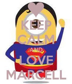 Poster: KEEP CALM AND LOVE MARCELL