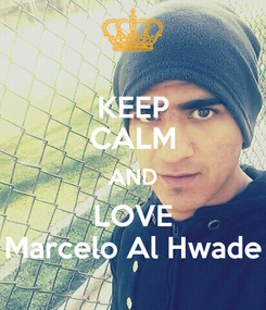 Poster: KEEP CALM AND LOVE Marcelo Al Hwade
