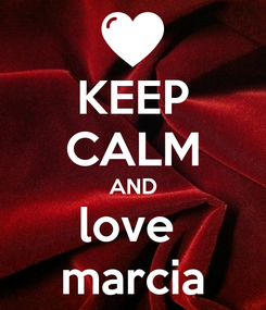 Poster: KEEP CALM AND love  marcia