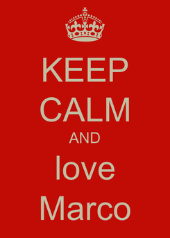 Poster: KEEP CALM AND love Marco