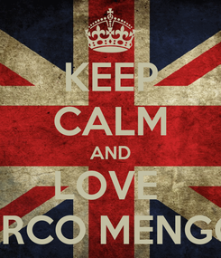 Poster: KEEP CALM AND LOVE  MARCO MENGONI