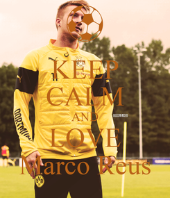 Poster: KEEP CALM AND LOVE Marco Reus