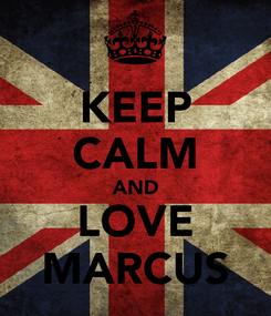 Poster: KEEP CALM AND LOVE MARCUS