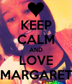 Poster: KEEP CALM AND LOVE MARGARET