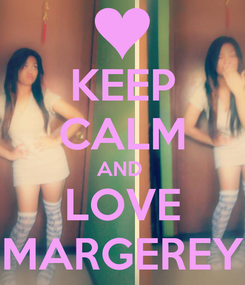Poster: KEEP CALM AND  LOVE MARGEREY