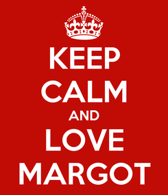 Poster: KEEP CALM AND LOVE MARGOT