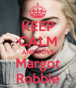 Poster: KEEP CALM AND LOVE Margot Robbie