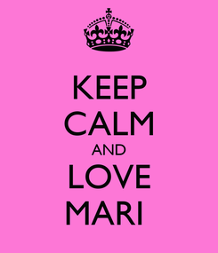 Poster: KEEP CALM AND LOVE MARI