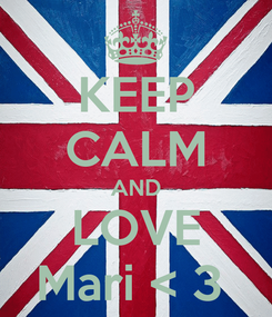 Poster: KEEP CALM AND LOVE Mari < 3