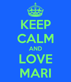 Poster: KEEP CALM AND LOVE MARI
