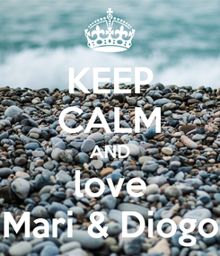 Poster: KEEP CALM AND love Mari & Diogo