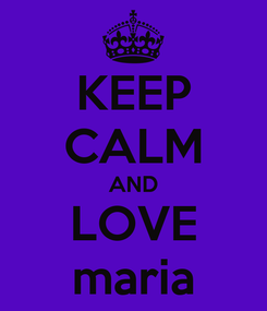 Poster: KEEP CALM AND LOVE maria