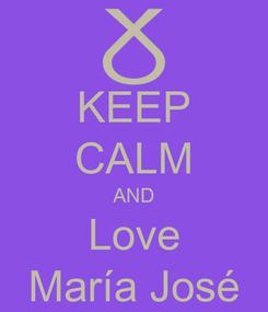 Poster: KEEP CALM AND Love María José